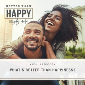 What's Better Than Happiness?